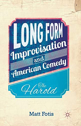 9781349477739: Long Form Improvisation and American Comedy: The Harold