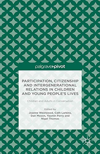 9781349478927: Participation, Citizenship and Intergenerational Relations in Children and Young People's Lives: Children and Adults in Conversation (Palgrave Pivot)