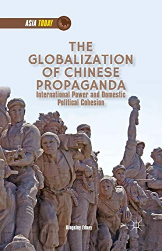 9781349479900: The Globalization of Chinese Propaganda: International Power and Domestic Political Cohesion (Asia Today)