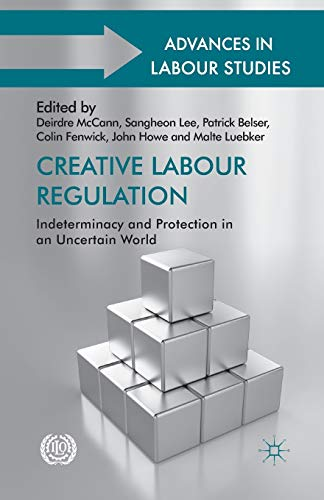 9781349479948: Creative Labour Regulation: Indeterminacy and Protection in an Uncertain World (Advances in Labour Studies)