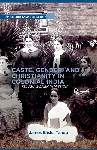 9781349480340: Caste, Gender, and Christianity in Colonial India: Telugu Women in Mission (Postcolonialism and Religions)