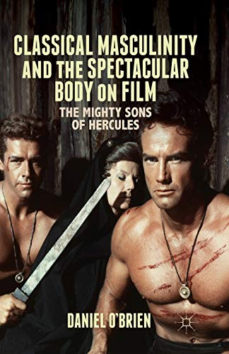 9781349481026: Classical Masculinity and the Spectacular Body on Film: The Mighty Sons of Hercules
