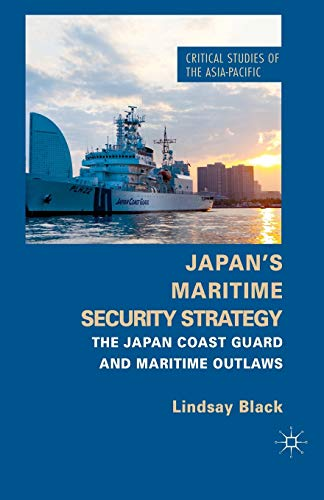 9781349481309: Japan's Maritime Security Strategy: The Japan Coast Guard and Maritime Outlaws (Critical Studies of the Asia-Pacific)