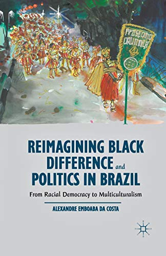 9781349481583: Reimagining Black Difference and Politics in Brazil: From Racial Democracy to Multiculturalism