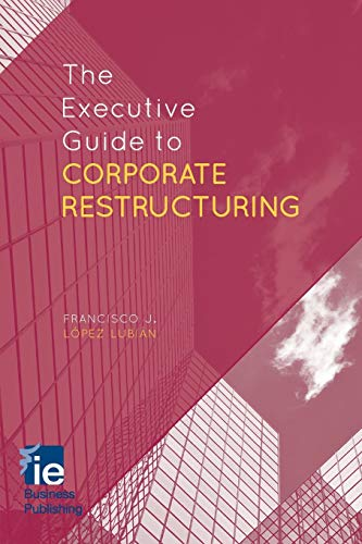 The Executive Guide to Corporate Restructuring (Paperback): Francisco J. Lopez