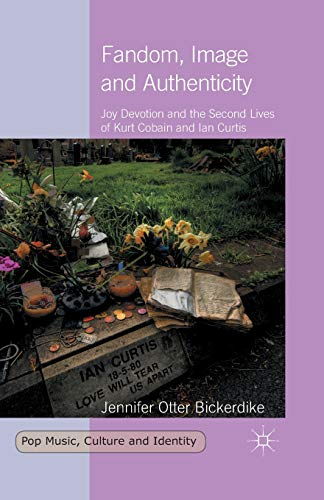 9781349483600: Fandom, Image and Authenticity: Joy Devotion and the Second Lives of Kurt Cobain and Ian Curtis (Pop Music, Culture and Identity)