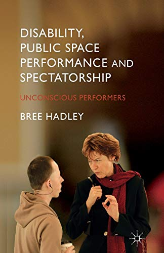 9781349484492: Disability, Public Space Performance and Spectatorship: Unconscious Performers