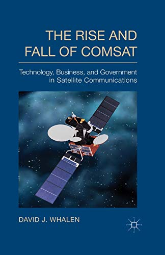 9781349484737: The Rise and Fall of COMSAT: Technology, Business, and Government in Satellite Communications
