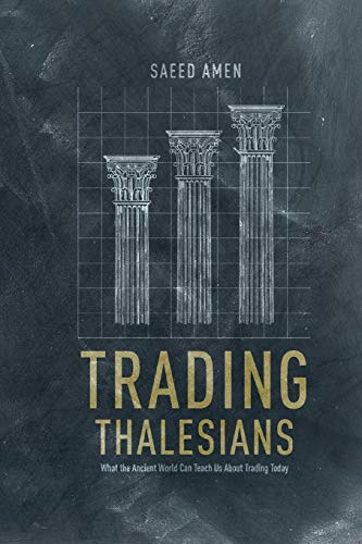 Trading Thalesians. What the Ancient World Can Teach Us About Trading Today: S. AMEN