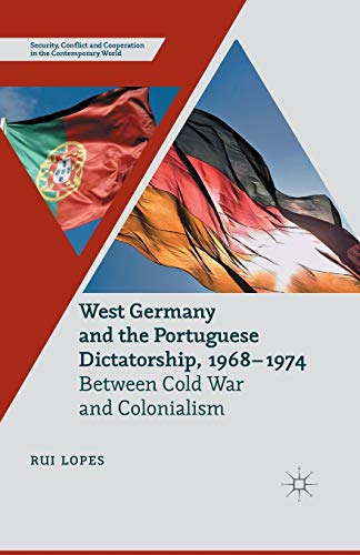 9781349486649: West Germany and the Portuguese Dictatorship, 1968–1974: Between Cold War and Colonialism (Security, Conflict and Cooperation in the Contemporary World)