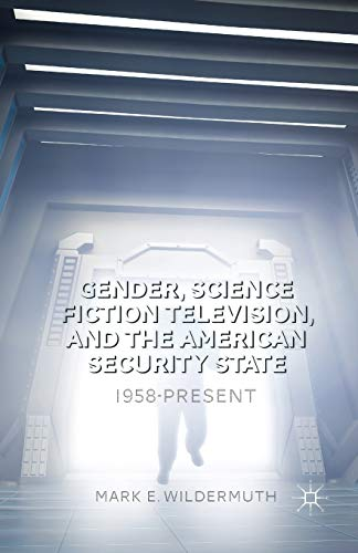9781349488438: Gender, Science Fiction Television, and the American Security State: 1958-Present