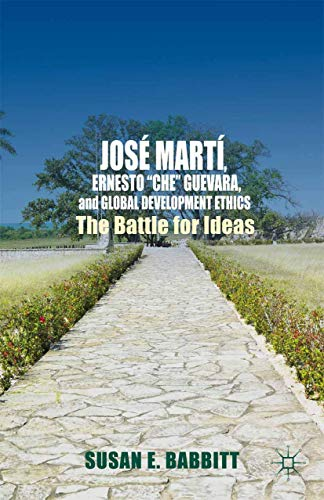 "9781349489862: José Martí, Ernesto ""Che"" Guevara, and Global Development Ethics: The Battle for Ideas"