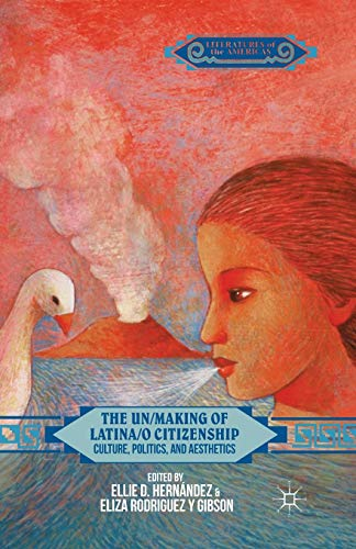 9781349492237: The Un/Making of Latina/o Citizenship: Culture, Politics, and Aesthetics (Literatures of the Americas)