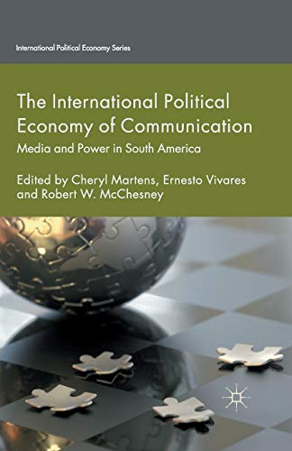 9781349493029: The International Political Economy of Communication: Media and Power in South America (International Political Economy Series)