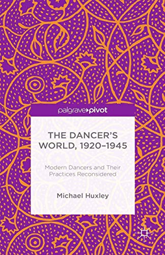 9781349494194: The Dancer's World, 1920 - 1945: Modern Dancers and their Practices Reconsidered