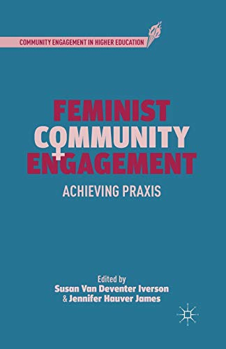 Feminist Community Engagement: Achieving Praxis (Community Engagement in Higher Education): ...