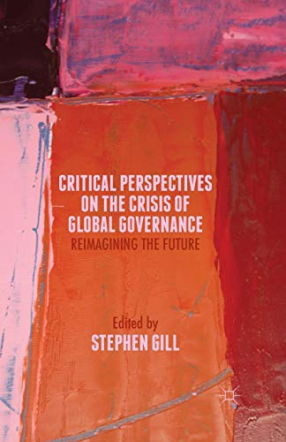 9781349494774: Critical Perspectives on the Crisis of Global Governance: Reimagining the Future