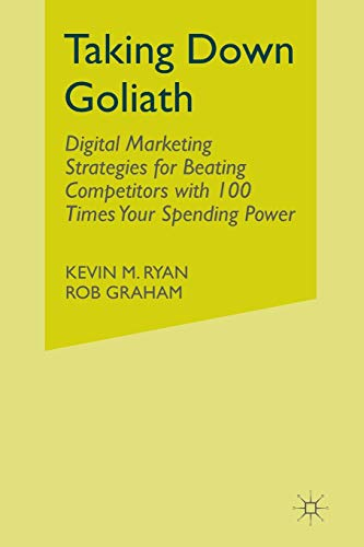 9781349495580: Taking Down Goliath: Digital Marketing Strategies for Beating Competitors With 100 Times Your Spending Power
