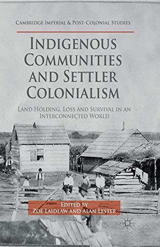 9781349497355: Indigenous Communities and Settler Colonialism: Land Holding, Loss and Survival in an Interconnected World (Cambridge Imperial and Post-Colonial Studies Series)