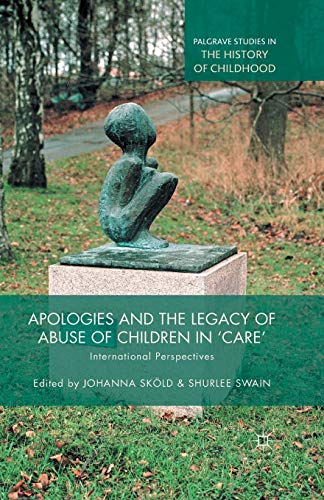 9781349498697: Apologies and the Legacy of Abuse of Children in 'Care': International Perspectives (Palgrave Studies in the History of Childhood)