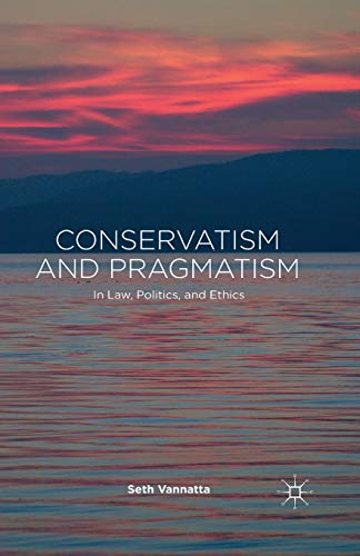 9781349499908: Conservatism and Pragmatism: In Law, Politics, and Ethics