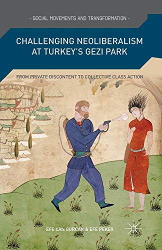 9781349500376: Challenging Neoliberalism at Turkey's Gezi Park: From Private Discontent to Collective Class Action (Social Movements and Transformation)