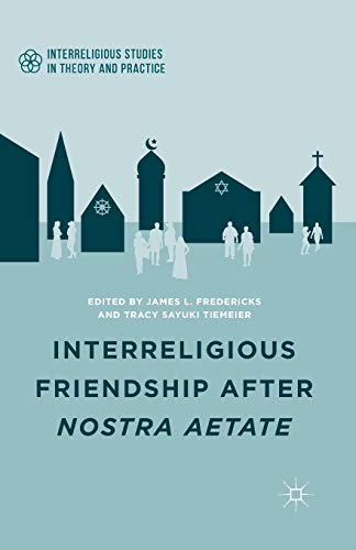 9781349501120: Interreligious Friendship after Nostra Aetate (Interreligious Studies in Theory and Practice)