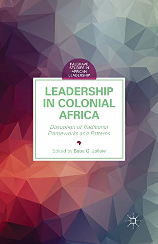 9781349502172: Leadership in Colonial Africa: Disruption of Traditional Frameworks and Patterns (Palgrave Studies in African Leadership)