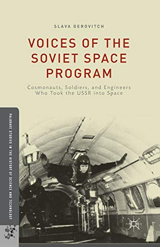 9781349502967: Voices of the Soviet Space Program: Cosmonauts, Soldiers, and Engineers Who Took the USSR into Space (Palgrave Studies in the History of Science and Technology)