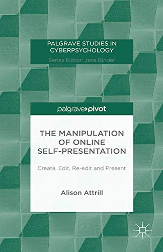 9781349503230: The Manipulation of Online Self-Presentation: Create, Edit, Re-edit and Present (Palgrave Studies in Cyberpsychology)