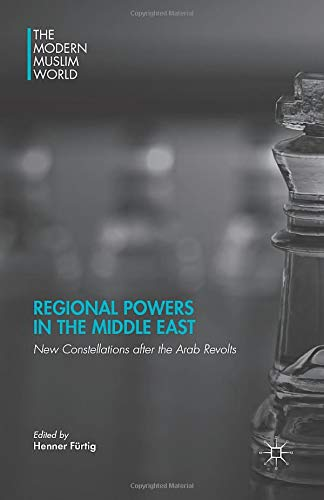 9781349503551: Regional Powers in the Middle East: New Constellations after the Arab Revolts (The Modern Muslim World)