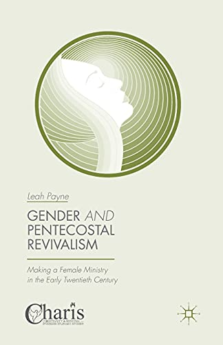 9781349504824: Gender and Pentecostal Revivalism: Making a Female Ministry in the Early Twentieth Century (Christianity and Renewal - Interdisciplinary Studies)