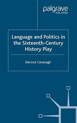 9781349507689: Language and Politics in the Sixteenth-Century History Play (Early Modern Literature in History)