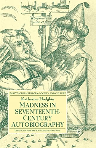 9781349513543: Madness in Seventeenth-Century Autobiography (Early Modern History Society and Culture)