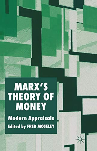 Marx?s Theory of Money: Modern Appraisals: Palgrave Macmillan