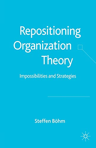 9781349522279: Repositioning Organization Theory: Impossibilities and Strategies