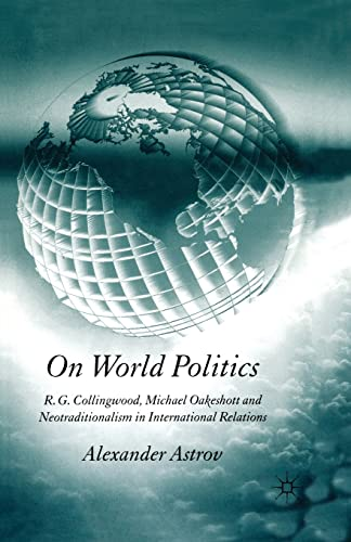 9781349523719: On World Politics: R.G. Collingwood, Michael Oakeshott and Neotraditionalism in International Relations