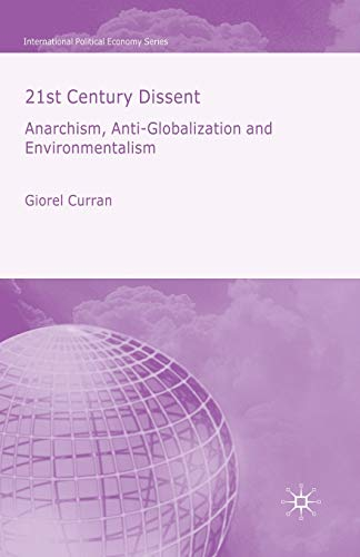 9781349525201: 21st Century Dissent: Anarchism, Anti-Globalization and Environmentalism (International Political Economy Series)