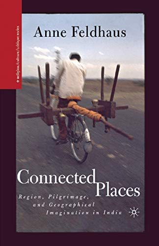 9781349527373: Connected Places: Region, Pilgrimage, and Geographical Imagination in India (Religion/Culture/Critique)