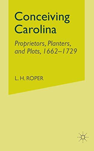 9781349528363: Conceiving Carolina: Proprietors, Planters, and Plots, 1662–1729