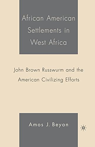 9781349530946: African American Settlements in West Africa: John Brown Russwurm and the American Civilizing Efforts
