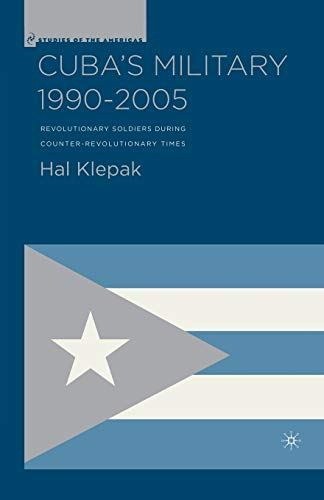 9781349533367: Cuba's Military 1990–2005: Revolutionary Soldiers During Counter-Revolutionary Times (Studies of the Americas)
