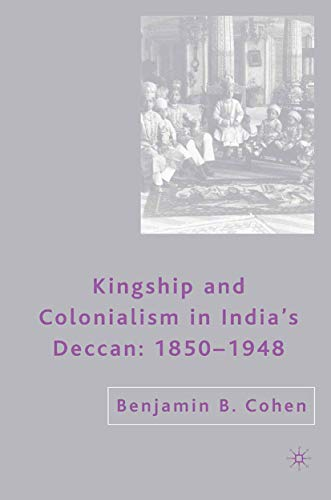 9781349535101: Kingship and Colonialism in India's Deccan 1850–1948