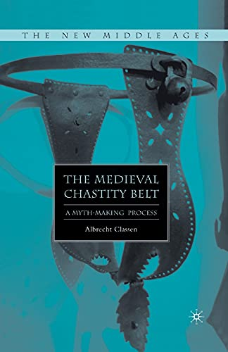 9781349536276: The Medieval Chastity Belt: A Myth-Making Process (The New Middle Ages)