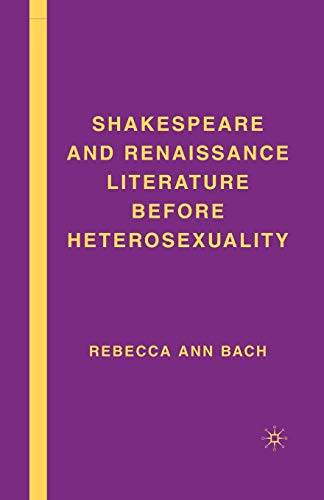 Shakespeare and Renaissance Literature before Heterosexuality: R. Bach