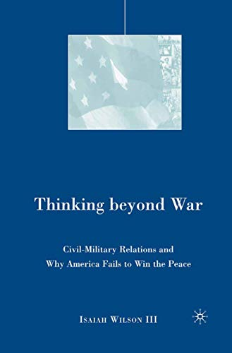 9781349538935: Thinking beyond War: Civil-Military Relations and Why America Fails to Win the Peace