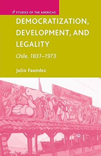9781349539604: Democratization, Development, and Legality: Chile, 1831–1973 (Studies of the Americas)
