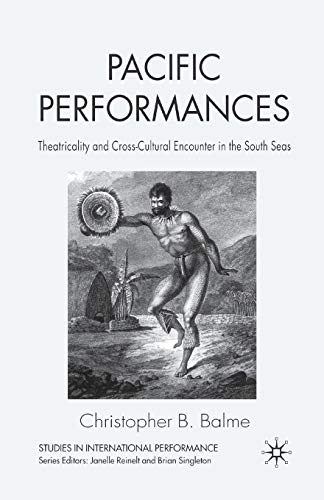9781349540518: Pacific Performances: Theatricality and Cross-Cultural Encounter in the South Seas (Studies in International Performance)