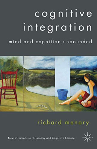 9781349542284: Cognitive Integration: Mind and Cognition Unbounded (New Directions in Philosophy and Cognitive Science)