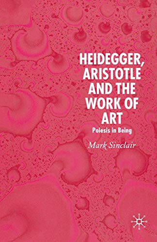 9781349542307: Heidegger, Aristotle and the Work of Art: Poeisis in Being